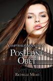 Vampýrská akademie 6 Poslední oběť - Richelle Mead