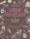 Vaření pro vegany - 100 báječných receptů na celý den - Nicole Justová