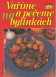 Vaříme a pečeme na bylinkách - Libuše Vlachová