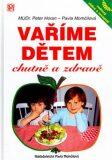 Vaříme dětem chutně a zdravě - Pavla Momčilová, Peter Horan
