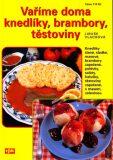 Vaříme doma knedlíky, brambory, těstoviny - Libuše Vlachová