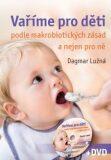Vaříme pro děti podle makrobiotických zásad + DVD - Dagmar Lužná