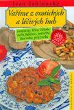 Vaříme z exotických a léčivých hub - Ivan Jablonský