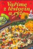 Vaříme z těstovin a rýže - Jiří Kareš