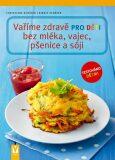 Vaříme zdravě pro děti bez mléka, vajec, pšenice a sóji - Christiane Schäfer, ...