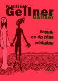 Vášeň, co do rána zchladne - František Gellner