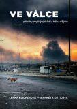 Ve válce - Příběhy obyčejných lidí z Iráku a Sýrie - Lenka Klicperová, ...