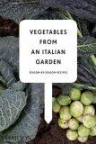 Vegetables from an Italian Garden : Season-by-Season Recipes - Nardozzi Charlie