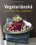 Vegetariánská kuchyně pro labužníky - Matthaeiová Bettina