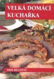 Velká domací kuchařka - Kolektiv autorů