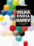 Velká kniha barev: Kompletní průvodce pro grafiky, fotografy a designéry - Jana Dannhoferová