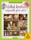 Velká kniha nápadů pro děti - Lucie Dvořáková-Liberdová