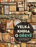 Velká kniha o dřevě - Martin Patřičný