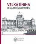 Velká kniha o Národním muzeu - kolektiv autorů