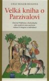 Velká kniha o Parzivalovi - Ueli Seiler-Hugova, ...