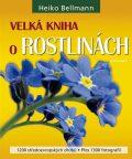 Velká kniha o rostlinách - Heiko Bellmann