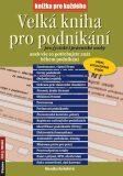 Velká kniha pro podnikání pro fyzické i právnické osoby - Kolářová Monika