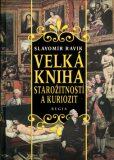 Velká kniha starožitností a kuriozit - Slavomír Ravik