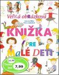 Veľká obrázková knižka pre malé deti - Milena Lukešová, ...