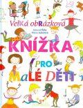 Velká obrázková knížka pro malé děti - Milena Lukešová, ...