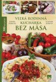 Veľká rodinná kuchárka bez mäsa - Zdeňka Horecká, ...
