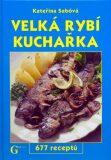 Velká rybí kuchařka - Kateřina Sabóvá