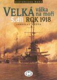 Velká válka na moři - 5.díl  - rok 1918 - Jaroslav Hrbek