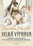 Velká výprava - Dopisy a fotografie z putování po Britském impériu - Agatha Christie
