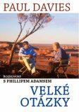 Velké otázky - Rozhovory s Phillipem Adamsem - Paul A. Davies
