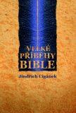 Velké příběhy Bible - Jindřich Cigánek