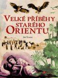 Velké příběhy starého Orientu - Jiří Tomek
