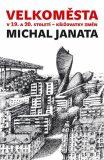 Velkoměsta v 19. a 20. století – křižovatky změn - Michal Brix, Michal Janata