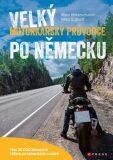 Velký motorkářský průvodce po Německu - Heinz E. Studt, ...