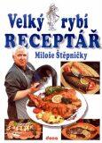 Velký rybí receptář - Miloš Štěpnička