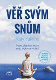 Věř svým snům - Poslouchat hlas srdce místo logiky se vyplácí - Katy Yaksha