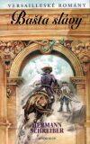 Versailleské romány 3 Bašta slávy - Hermann Schreiber