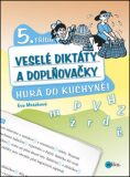 Veselé diktáty a doplňovačky - Hurá do kuchyně (5. třída) - Eva Mrázková