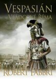 Vespasián 5: Vládcové Říma - Robert Fabbri