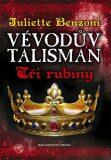 Vévodův talisman Tři rubíny - Juliette Benzoni