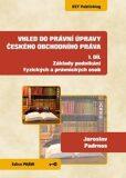 Vhled do právní úpravy českého obchodního práva - 1. díl Základy podnikání fyzických a právnických osob - Padrnos Jaroslav