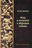 Víno a vinařství v dějinách islámu - Miloš Mendel