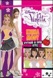 Violetta - Kniha módy - Vytvoř si svůj styl! - Walt Disney