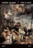 Víra a moc - Mojmír Grygar
