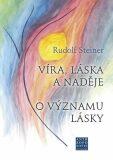 Víra, láska a naděje - Rudolf Steiner