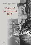 Vítězství a osvobození 1945 - Petr Prokš,  Jan Němeček, ...