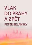 Vlak do Prahy a zpět - Peter Belanský