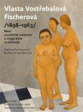 Vlasta Vostřebalová Fischerová (1898–1963) - Martina Pachmanová, ...