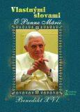 Vlastnými slovami O Panne Márii - Benedikt XVI.