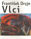 Vlci - František Dryje, ...
