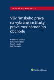Vliv římského práva na vybrané instituty práva mezinárodního obchodu - Jiří Růžička, ...